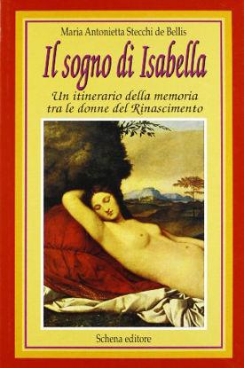Immagine di Il sogno di Isabella. Un itinerario della memoria tra le donne del Rinascimento