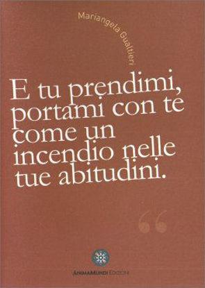 Immagine di E TU PRENDIMI, PORTAMI CON TE COME UN INCENDIO NELLE TUE ABITUDINI