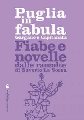 Immagine di PUGLIA IN FABULA. GARGANO E CAPITANATA. FIABE E NOVELLE DALLE RACCOLTE DI SAVERIO LA SORSA