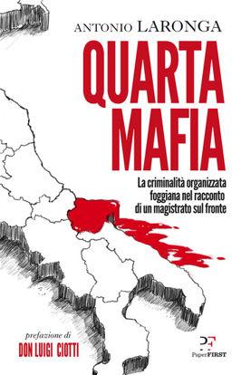 Immagine di QUARTA MAFIA. LA CRIMINALITA` ORGANIZZATA FOGGIANA NEL RACCONTO DI UN MAGISTRATO SUL FRONTE