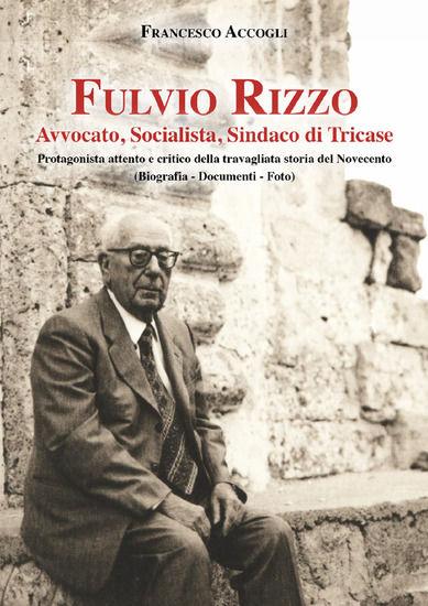 Immagine di FULVIO RIZZO. AVVOCATO, SOCIALISTA, SINDACO DI TRICASE