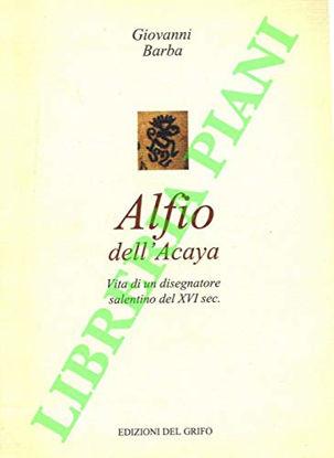 Immagine di ALFIO DELL`ACAYA. VITA DI UN DISEGNATORE SALENTINO DEL XVI SECOLO